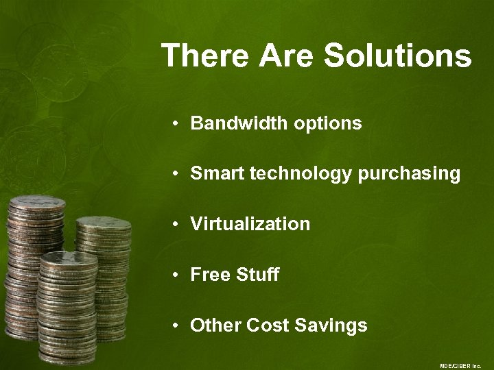 There Are Solutions • Bandwidth options • Smart technology purchasing • Virtualization • Free