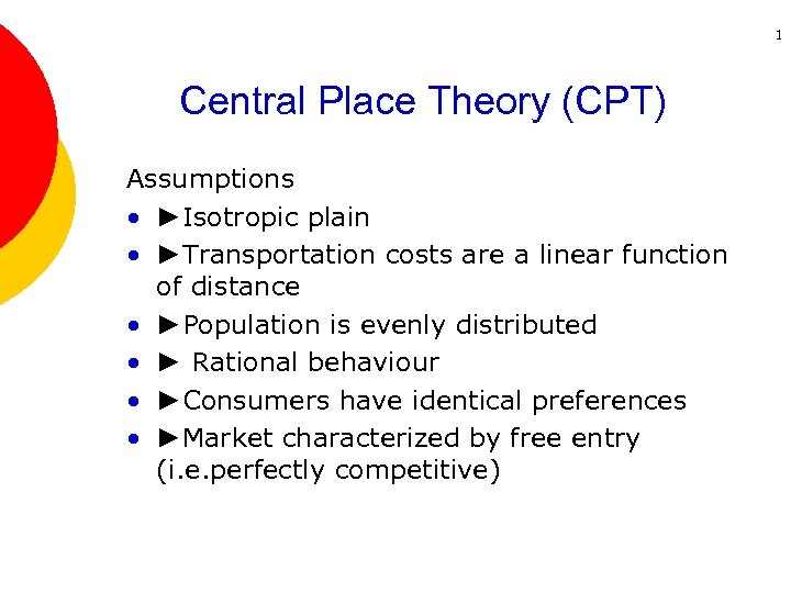 1 Central Place Theory (CPT) Assumptions • ►Isotropic plain • ►Transportation costs are a