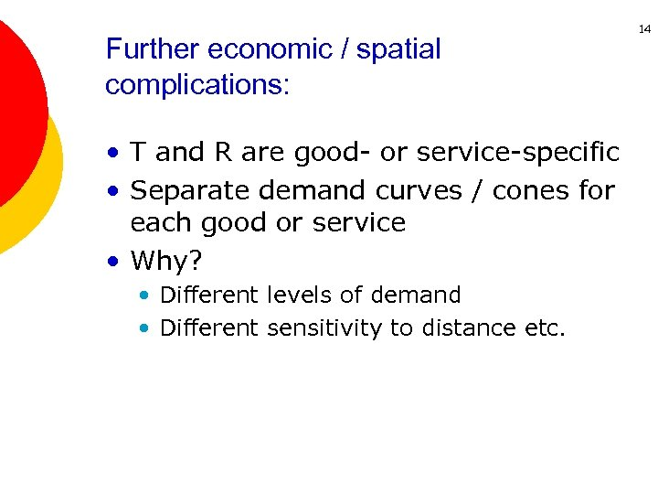 Further economic / spatial complications: • T and R are good- or service-specific •