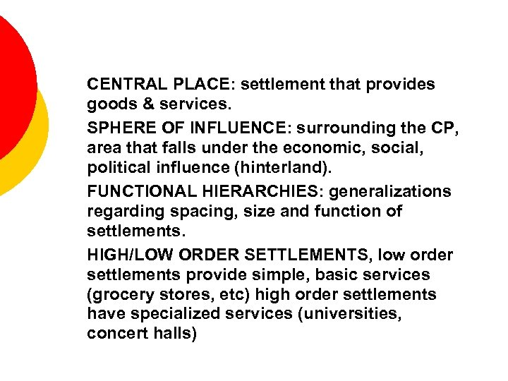 - CENTRAL PLACE: settlement that provides goods & services. - SPHERE OF INFLUENCE: surrounding