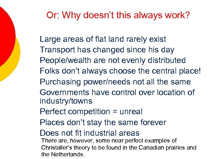 Or: Why doesn't this always work? Christaller's Follies - Large areas of flat land