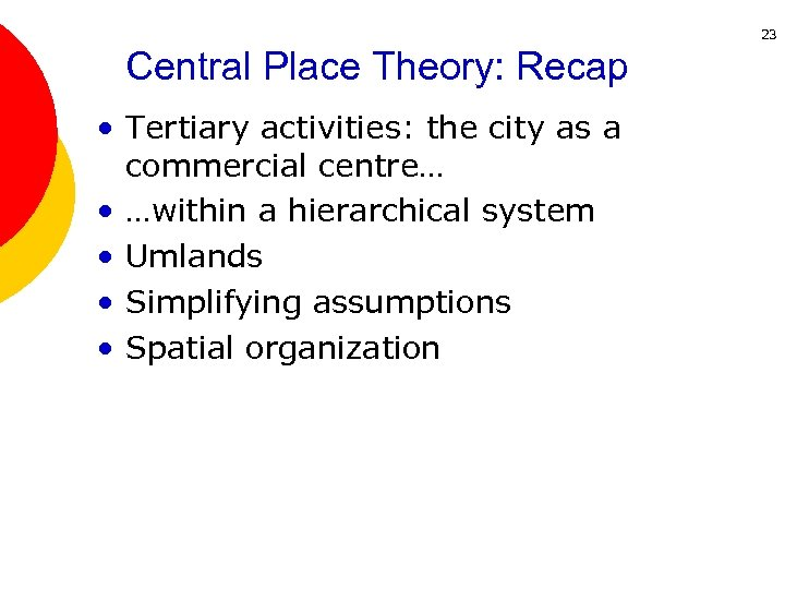 23 Central Place Theory: Recap • Tertiary activities: the city as a commercial centre…