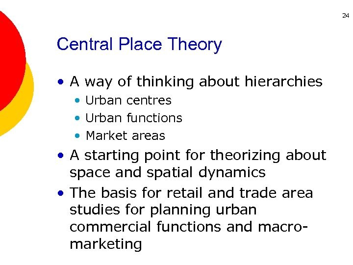24 Central Place Theory • A way of thinking about hierarchies • Urban centres