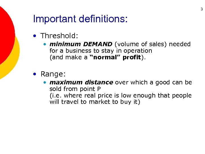 3 Important definitions: • Threshold: • minimum DEMAND (volume of sales) needed for a