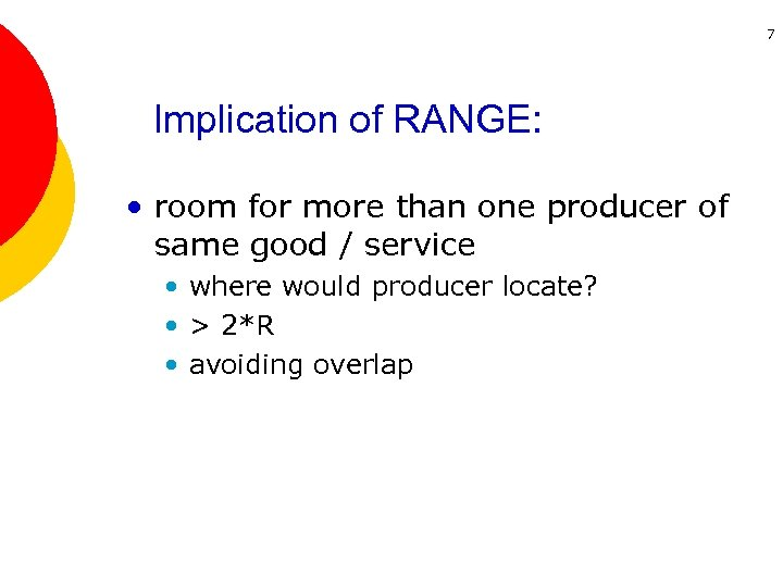 7 Implication of RANGE: • room for more than one producer of same good