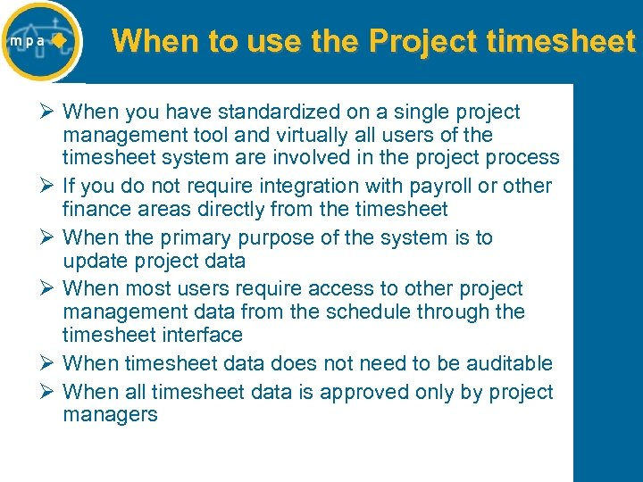 When to use the Project timesheet Ø When you have standardized on a single