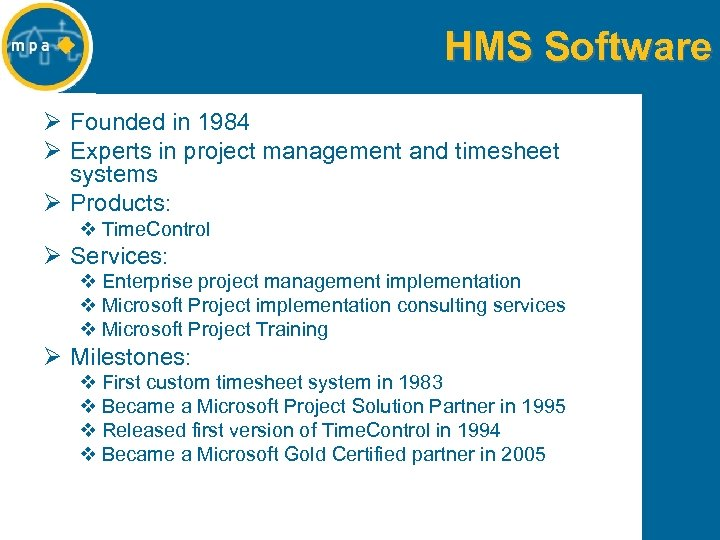 HMS Software Ø Founded in 1984 Ø Experts in project management and timesheet systems