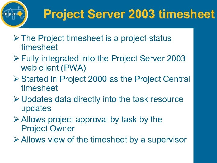 Project Server 2003 timesheet Ø The Project timesheet is a project-status timesheet Ø Fully