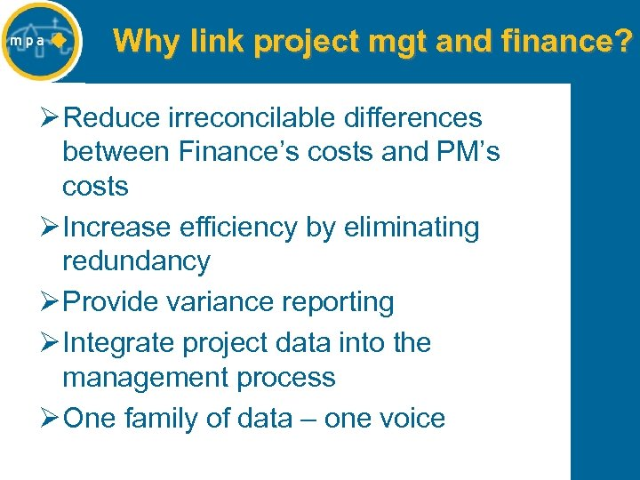 Why link project mgt and finance? Ø Reduce irreconcilable differences between Finance's costs and