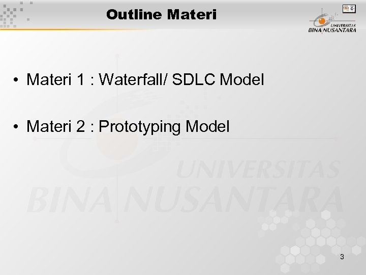 Outline Materi • Materi 1 : Waterfall/ SDLC Model • Materi 2 : Prototyping