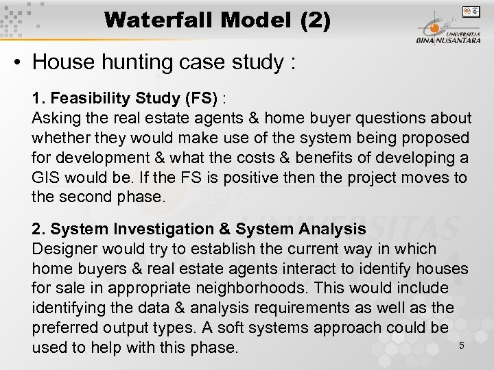 Waterfall Model (2) • House hunting case study : 1. Feasibility Study (FS) :