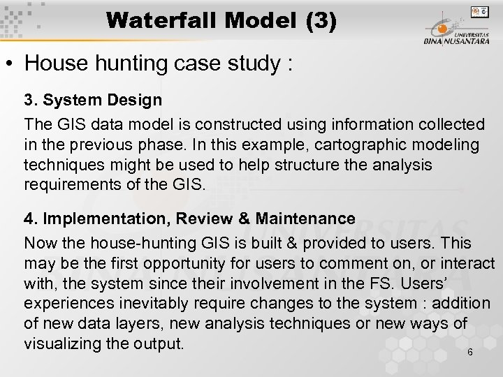 Waterfall Model (3) • House hunting case study : 3. System Design The GIS