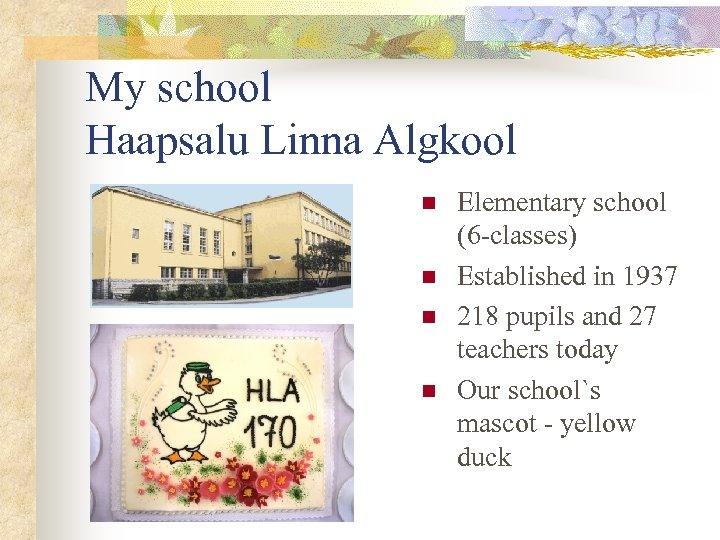 My school Haapsalu Linna Algkool n n n Elementary school (6 -classes) Established in