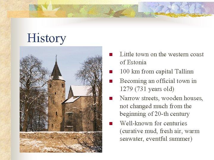 History n n n Little town on the western coast of Estonia 100 km