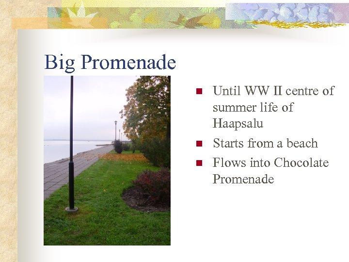 Big Promenade n n n Until WW II centre of summer life of Haapsalu