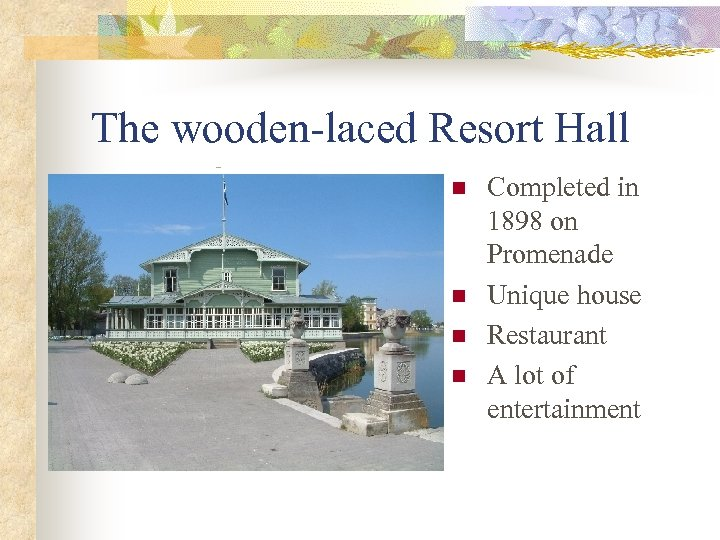 The wooden-laced Resort Hall n n Completed in 1898 on Promenade Unique house Restaurant
