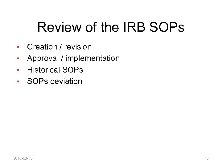 Review of the IRB SOPs Creation / revision § Approval / implementation § Historical