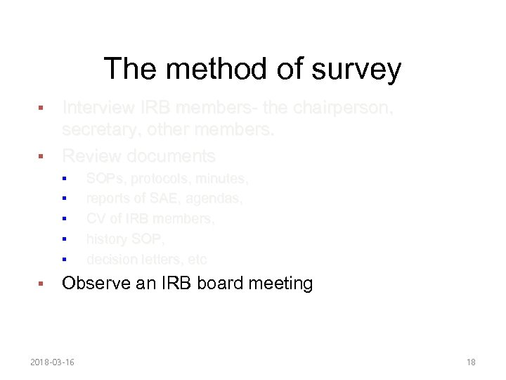 The method of survey Interview IRB members- the chairperson, secretary, other members. § Review