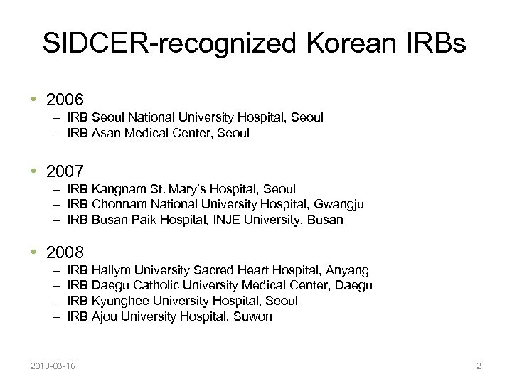 SIDCER-recognized Korean IRBs • 2006 – IRB Seoul National University Hospital, Seoul – IRB