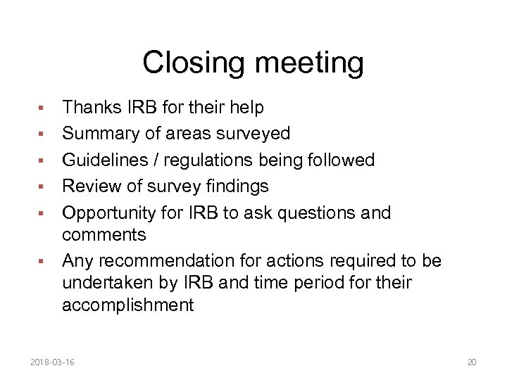 Closing meeting § § § Thanks IRB for their help Summary of areas surveyed