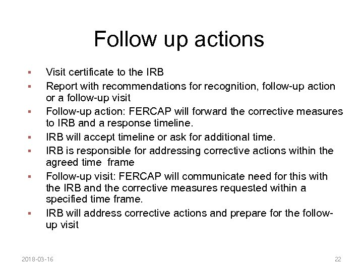 Follow up actions § § § § Visit certificate to the IRB Report with
