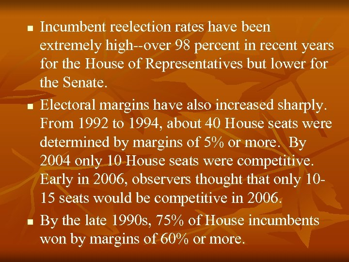 n n n Incumbent reelection rates have been extremely high--over 98 percent in recent