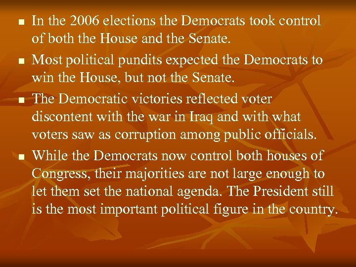 n n In the 2006 elections the Democrats took control of both the House