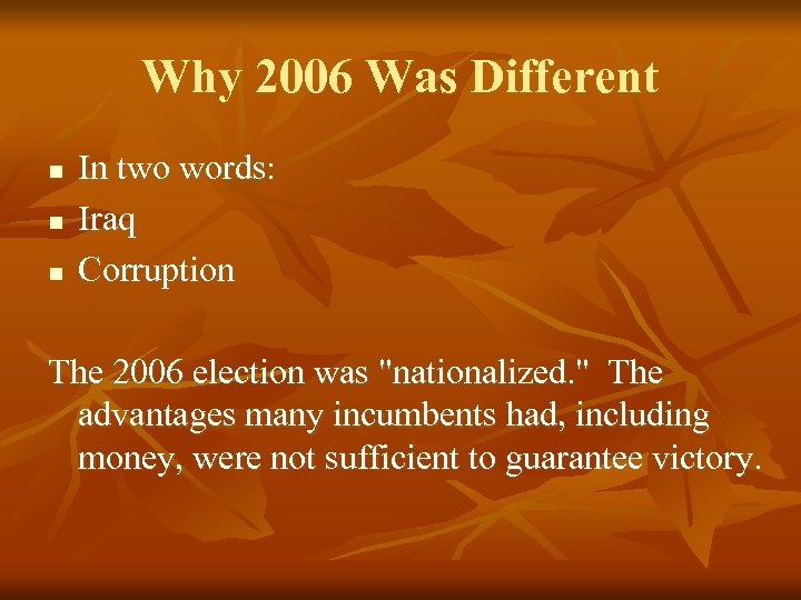 Why 2006 Was Different n n n In two words: Iraq Corruption The 2006