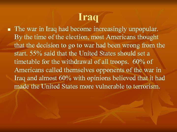 Iraq n The war in Iraq had become increasingly unpopular. By the time of