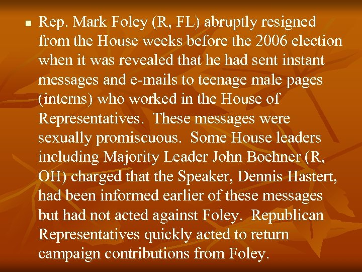 n Rep. Mark Foley (R, FL) abruptly resigned from the House weeks before the