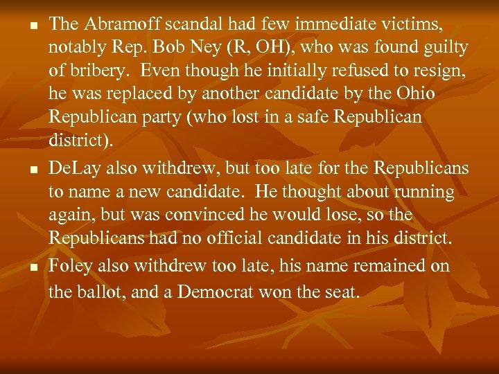 n n n The Abramoff scandal had few immediate victims, notably Rep. Bob Ney