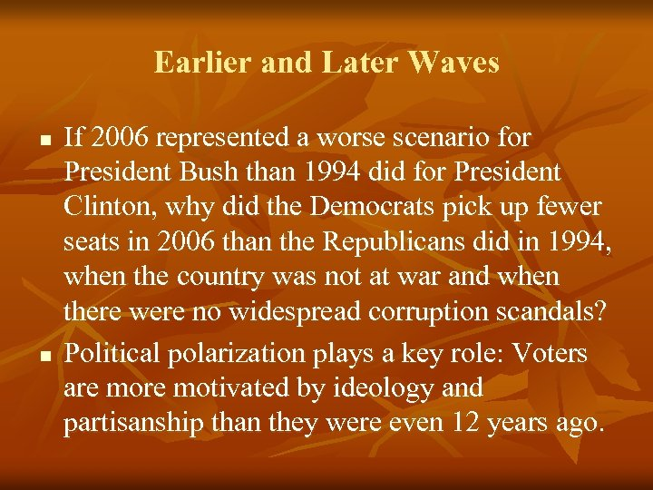 Earlier and Later Waves n n If 2006 represented a worse scenario for President