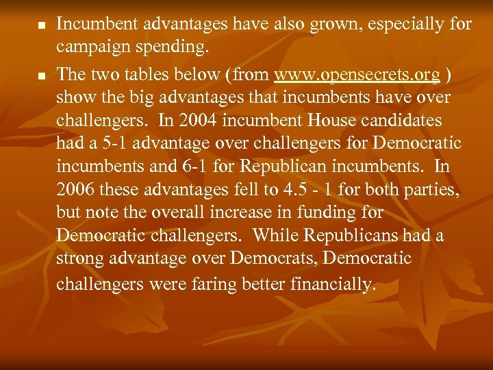 n n Incumbent advantages have also grown, especially for campaign spending. The two tables