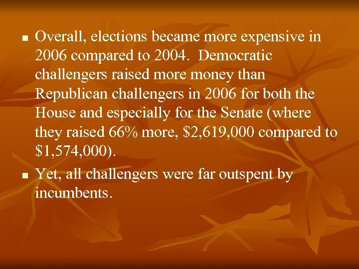 n n Overall, elections became more expensive in 2006 compared to 2004. Democratic challengers