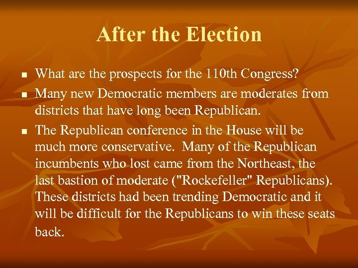 After the Election n What are the prospects for the 110 th Congress? Many