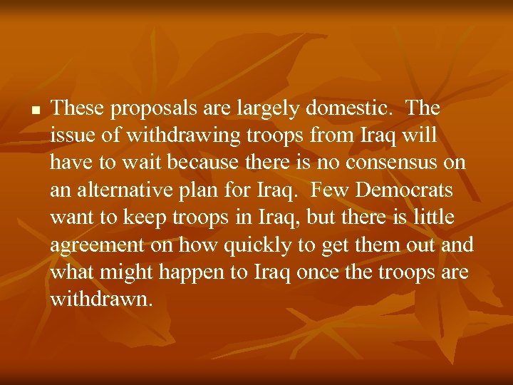 n These proposals are largely domestic. The issue of withdrawing troops from Iraq will