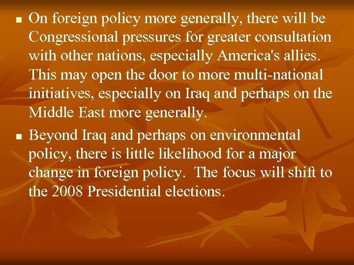 n n On foreign policy more generally, there will be Congressional pressures for greater