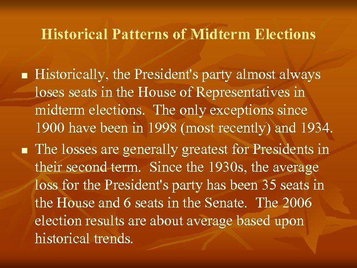 Historical Patterns of Midterm Elections n n Historically, the President's party almost always loses