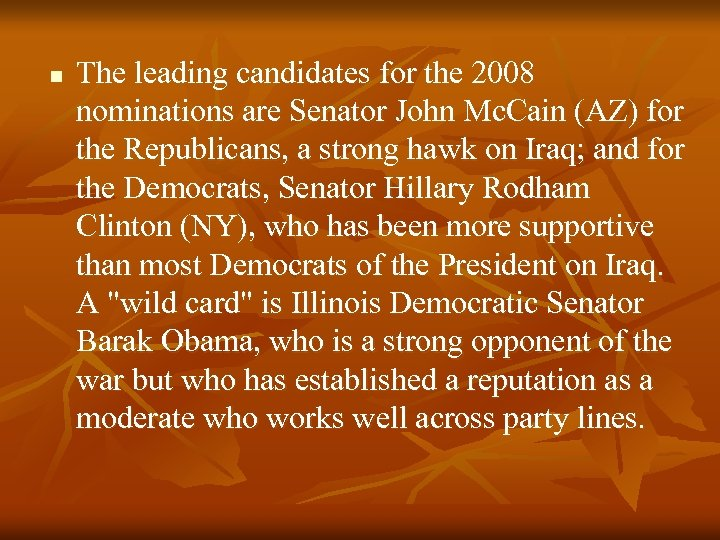 n The leading candidates for the 2008 nominations are Senator John Mc. Cain (AZ)