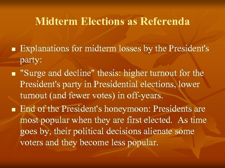 Midterm Elections as Referenda n n n Explanations for midterm losses by the President's