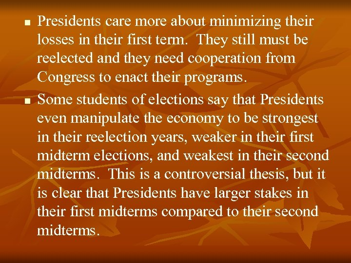 n n Presidents care more about minimizing their losses in their first term. They