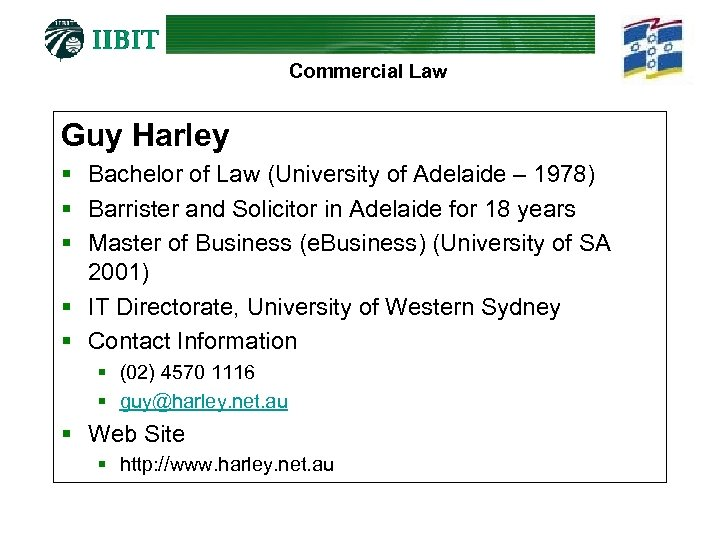 Commercial Law Guy Harley § Bachelor of Law (University of Adelaide – 1978) §