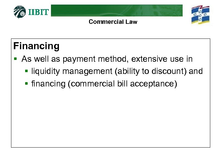 Commercial Law Financing § As well as payment method, extensive use in § liquidity