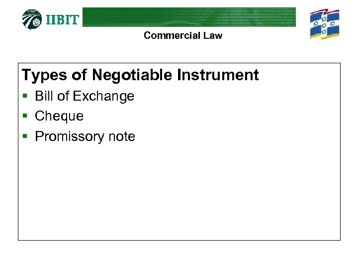 Commercial Law Types of Negotiable Instrument § Bill of Exchange § Cheque § Promissory