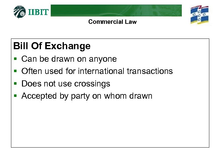 Commercial Law Bill Of Exchange § § Can be drawn on anyone Often used