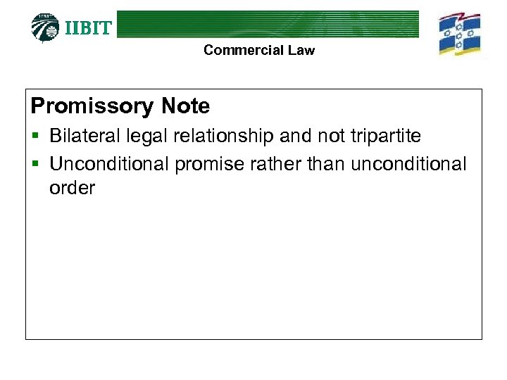 Commercial Law Promissory Note § Bilateral legal relationship and not tripartite § Unconditional promise