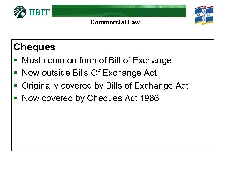 Commercial Law Cheques § § Most common form of Bill of Exchange Now outside