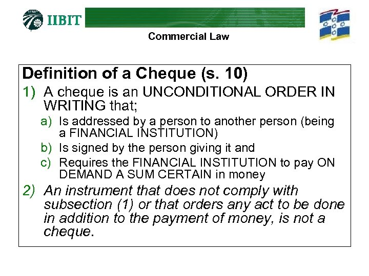 Commercial Law Definition of a Cheque (s. 10) 1) A cheque is an UNCONDITIONAL