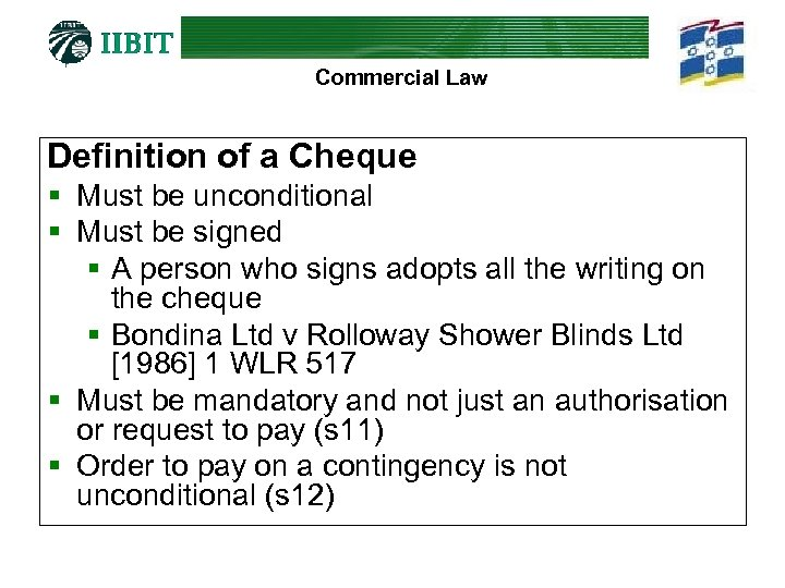 Commercial Law Definition of a Cheque § Must be unconditional § Must be signed