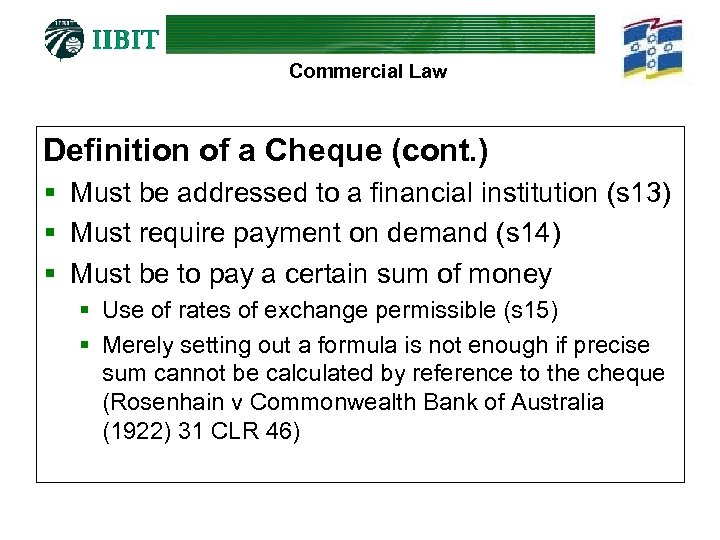 Commercial Law Definition of a Cheque (cont. ) § Must be addressed to a